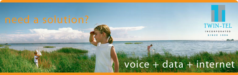 Need a solution? Voice + Data + Internet. Twin-Tel Incorporated. Since 1994